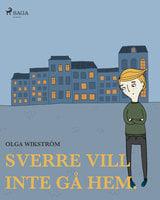 Sverre vill inte gå hem. - Olga Wikström