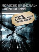 Svensk kriminalvård under debatt - Diverse