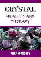 Crystal Healing and Therapy - Vera Komlossy