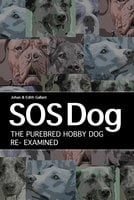 SOS Dog: The Purebred Dog Hobby Re-Examined - Johan Gallant, Edith Gallant