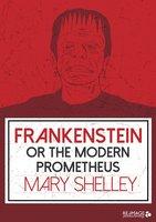 Frankenstein or the Modern Prometheus - Mary Shelley