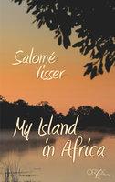 My Island in Africa: An African woman's adventure - Salomé Visser