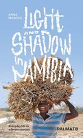 Light and Shadow in Namibia: Everyday life in a dream country - Anna Mandus