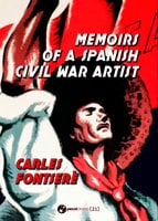 Memoirs of a Spanish Civil War Artist - Carles Fontserè