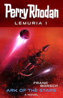 Perry Rhodan Lemuria 1: Ark of the Stars - Frank Borsch