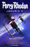 Perry Rhodan Lemuria 3: Exodus to the Stars - Andreas Brandhorst