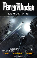 Perry Rhodan Lemuria 6: The Longest Night - Hubert Haensel