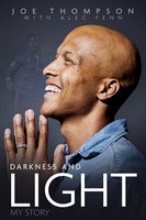 Darkness and Light: My Story - Joe Thompson, Alec Fenn
