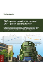 GDF - Green Density Factor and GCF - Green Cooling Factor: A specific calculation method to integrate green roofs, green facades and their evapotranspiration cooling rate into the general planning procedure of architects and planners - Florian Betzler