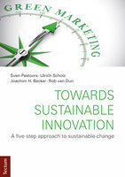 Towards Sustainable Innovation: A five step approach to sustainable change - Ulrich Scholz,Sven Pastoors,Joachim H. Becker,Rob van Dun