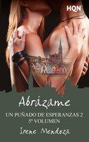 Abrázame (Un puñado de esperanzas 2 - Entrega 5) - Irene Mendoza