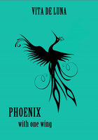 Phoenix With One Wing - Vita de Luna
