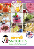 MIXtipp Favorite SMOOTHIES (american english): Cooking with the Thermomix TM5 und TM31 - Alexander Augustin