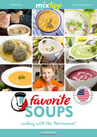 MIXtipp Favourite SOUPS (american english): Cooking with the Thermomix TM5 und TM31 - Antje Watermann