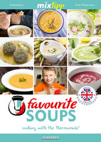 MIXtipp Favourite SOUPS (british english): Cooking with the Thermomix TM5 und TM31 - Antje Watermann