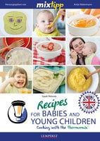MIXtipp Recipes for Babies and Young Children (british english): Cooking with the Thermomix TM5 und TM31 - Sarah Petrovic