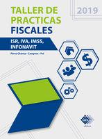 Taller de prácticas fiscales. ISR, IVA, IMSS, Infonavit 2019 - José Pérez Chávez, Raymundo Fol Olguín
