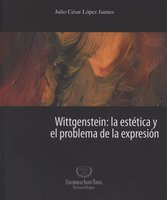 Wittgenstein: la estética y el problema de la expresión - Julio César López Jaimes