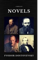 Fyodor Dostoyevsky: The Complete Novels (Quattro Classics) (The Greatest Writers of All Time) - Fyodor Dostoyevsky