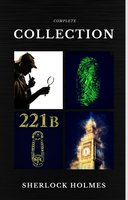Sherlock Holmes: The Complete Collection (Quattro Classics) (The Greatest Writers of All Time) - Arthur Conan Doyle