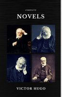 Victor Hugo: The Complete Novels (Quattro Classics) (The Greatest Writers of All Time) - Victor Hugo