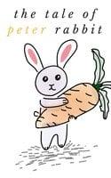 The Tale of Peter Rabbit: by Beatrix Potter - Beatrix Potter