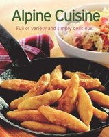 Alpine Cuisine: Our 100 top recipes presented in one cookbook - Naumann & Göbel Verlag