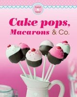 Cake pops, Macarons & Co.: Our 100 top recipes presented in one cookbook - Naumann & Göbel Verlag