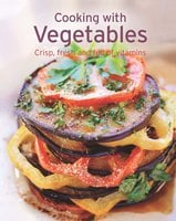 Cooking with Vegetables: Our 100 top recipes presented in one cookbook