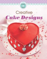 Creative Cake Designs: Our 100 top recipes presented in one cookbook - Naumann & Göbel Verlag