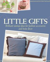 Little Gifts: Brilliant sewing ideas for fashion accessories and home décor - Rabea Rauer, Yvonne Reidelbach