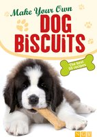 Make Your Own Dog Biscuits: 50 cookie recipes for your four-legged friend - Naumann & Göbel Verlag