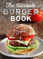 The Ultimate Burger Book: Delicious meat and vegetarian burger recipes - Naumann & Göbel Verlag