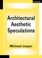 Architectural Aesthetic Speculations - Jasper Michael