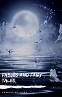 Fables and Fairy Tales: Aesop's Fables, Hans Christian Andersen's Fairy Tales, Grimm's Fairy Tales, and The Blue Fairy Book - Aesop, Andrew Lang, Hans Christian Andersen, The Brothers Grimm