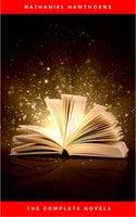 Nathaniel Hawthorne: The Complete Novels - Nathaniel Hawthorne
