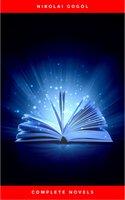 Nikolai Gogol: The Complete Novels - Nikolai Gogol