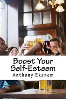 Boost Your Self-Esteem - Anthony Ekanem