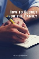 How to Budget for the Family - Anthony Ekanem