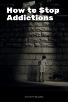 How to Stop Addictions - Anthony Ekanem