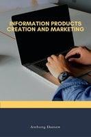 Information Products Creation and Marketing - Anthony Ekanem
