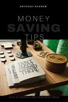 Money Saving Tips - Anthony Ekanem