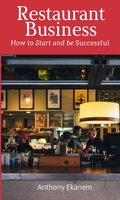 Restaurant Business: How to Start and be Successful - Anthony Ekanem