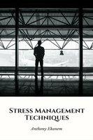 Stress Management Techniques - Anthony Ekanem