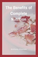 The Benefits of Complete Nutrition - Anthony Ekanem