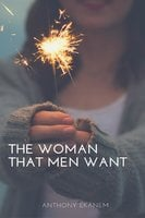 The Woman That Men Want - Anthony Ekanem