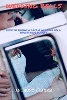 Wedding Bells: How to Throw a Dream Wedding on a Shoestring Budget - Anthony Ekanem