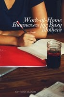 Work-at-Home Businesses for Busy Mothers - Anthony Ekanem
