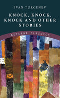 Knock, Knock, Knock and Other Stories - Ivan Turgenev