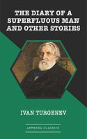 The Diary of a Superfluous Man and Other Stories - Ivan Turgenev
